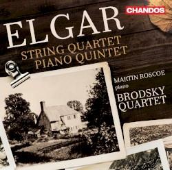 String Quartet / Piano Quartet by Elgar ;   Martin Roscoe ,   Brodsky Quartet